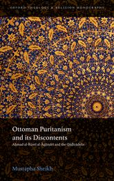 Ottoman Puritanism and its DiscontentsAhmad al-Rumi al-Aqhisari and the Qadizadelis$