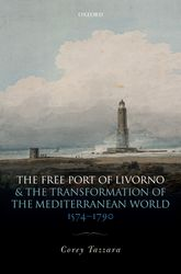 The Free Port of Livorno and the Transformation of the Mediterranean World$