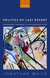 Politics of Last Resort – Governing by Emergency in the European Union - Oxford Scholarship Online