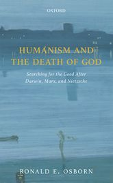 Humanism and the Death of GodSearching for the Good After Darwin, Marx, and Nietzsche$