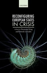 Reconfiguring European States in Crisis / Desmond King and Patrick Le Galès