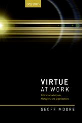 Virtue at WorkEthics for Individuals, Managers, and Organizations$