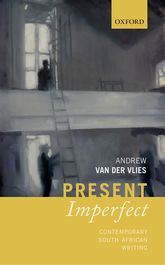 Present ImperfectContemporary South African Writing$