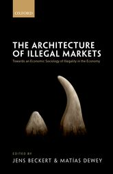 The Architecture of Illegal MarketsTowards an Economic Sociology of Illegality in the Economy$