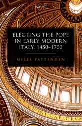 Electing the Pope in Early Modern Italy, 1450-1700$