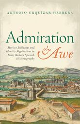 Admiration and AweMorisco Buildings and Identity Negotiations  in Early Modern Spanish Historiography$