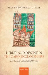 Heresy and Dissent in the Carolingian EmpireThe Case of Gottschalk of Orbais$