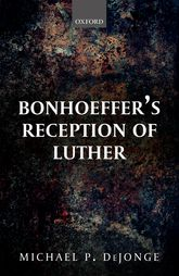 Bonhoeffer's Reception of Luther$