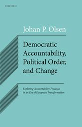 Democratic Accountability, Political Order, and ChangeExploring Accountability Processes in an Era of European Transformation
