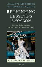 Rethinking Lessing's LaocoonAntiquity, Enlightenment, and the 'Limits' of Painting and Poetry
