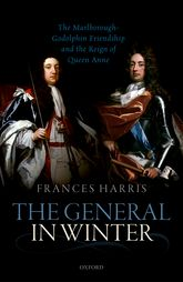 The General in WinterThe Marlborough-Godolphin Friendship and the Reign of Anne$