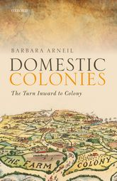 Domestic Colonies – The Turn Inward to Colony - Oxford Scholarship Online