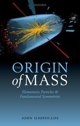 The Origin of Mass – Elementary Particles and Fundamental Symmetries - Oxford Scholarship Online