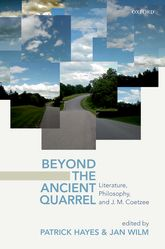 Beyond the Ancient QuarrelLiterature, Philosophy, and J.M. Coetzee