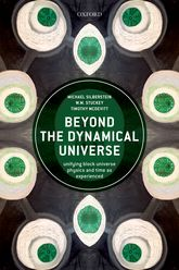 Beyond the Dynamical Universe - Unifying Block Universe Physics and Time as Experienced | Oxford Scholarship Online