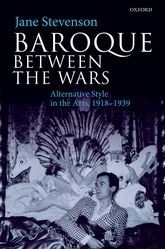 Baroque between the WarsAlternative Style in the Arts, 1918-1939