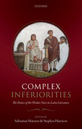 Complex InferioritiesThe Poetics of the Weaker Voice in Latin Literature