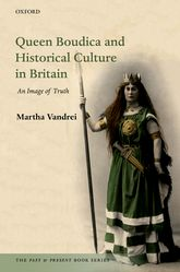 Queen Boudica and Historical Culture in BritainAn Image of Truth$