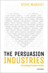 The Persuasion Industries – The Making of Modern Britain - Oxford Scholarship Online