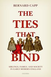 The Ties That Bind - Siblings, Family, and Society in Early Modern England | Oxford Scholarship Online