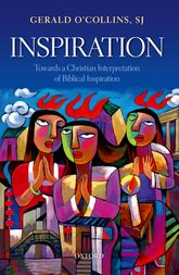Inspiration – Towards a Christian Interpretation of Biblical Inspiration - Oxford Scholarship Online