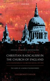 Christian Radicalism in the Church of England and the Invention of the British Sixties, 1957-1970The Hope of a World Transformed
