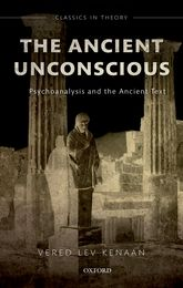 The Ancient UnconsciousPsychoanalysis and the Ancient Text