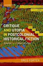 Critique and Utopia in Postcolonial Historical FictionAtlantic and Other Worlds