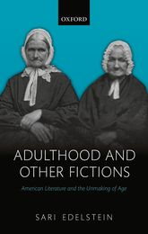 Adulthood and Other Fictions – American Literature and the Unmaking of Age | Oxford Scholarship Online