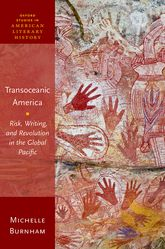 Transoceanic AmericaRisk, Writing, and Revolution in the Global Pacific