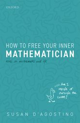 How to Free Your Inner MathematicianNotes on Mathematics and Life$