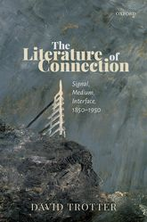 The Literature of Connection: Signal, Medium, Interface, 1850-1950