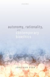 Autonomy, Rationality, and Contemporary Bioethics