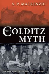 The Colditz MythBritish and Commonwealth Prisoners of War in Nazi Germany$