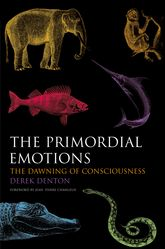 The Primordial EmotionsThe dawning of consciousness$