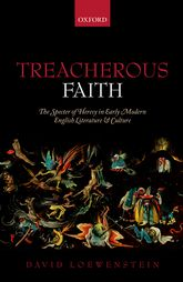 Treacherous FaithThe Specter of Heresy in Early Modern English Literature and Culture