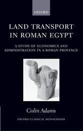 Land Transport in Roman Egypt – A Study of Economics and Administration in a Roman Province | Oxford Scholarship Online
