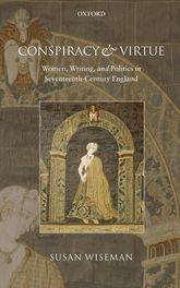 Conspiracy and VirtueWomen, Writing, and Politics in Seventeenth-Century England$