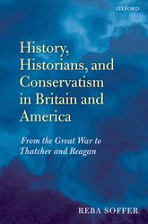 History, Historians, and Conservatism in Britain and AmericaFrom the Great War to Thatcher and Reagan$