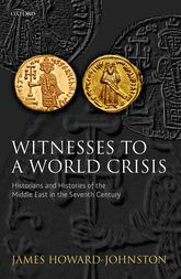 Witnesses to a World CrisisHistorians and Histories of the Middle East in the Seventh Century$