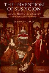 The Invention of SuspicionLaw and Mimesis in Shakespeare and Renaissance Drama$