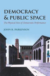 Democracy and Public SpaceThe Physical Sites of Democratic Performance$