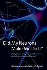 Did My Neurons Make Me Do It? - Philosophical and Neurobiological Perspectives on Moral Responsibility and Free Will | Oxford Scholarship Online