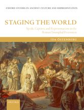 Staging the WorldSpoils, Captives, and Representations in the Roman Triumphal Procession