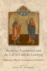 Receptive Ecumenism and the Call to Catholic Learning – Exploring a Way for Contemporary Ecumenism - Oxford Scholarship Online