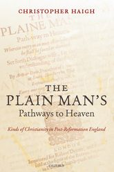 The Plain Man's Pathways to HeavenKinds of Christianity in Post-Reformation England, 1570–1640$