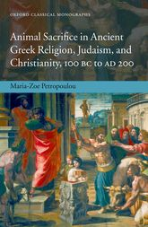 Animal Sacrifice in Ancient Greek Religion, Judaism, and Christianity, 100 BC to AD 200