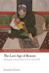 The Lost Age of ReasonPhilosophy in Early Modern India 1450-1700$