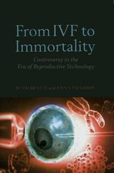 From IVF to ImmortalityControversy in the Era of Reproductive Technology