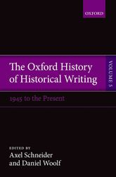 The Oxford History of Historical WritingVolume 5: Historical Writing Since 1945